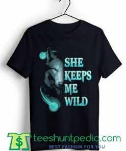 Wolf She Keeps Me Wild Unisex T shirt