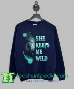 Wolf She Keeps Me Wild sweatshirt Maker cheap