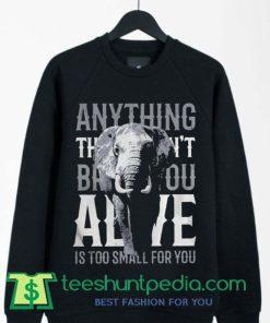 Alive is too small for you elephant Sweatshirt By Teeshunpedia.com