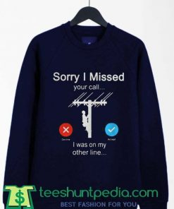 Sorry i missed your call i was on the other line electrician Sweatshirt