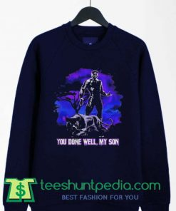 Black Panther You done well My son Sweatshirt By Teeshunpedia.com